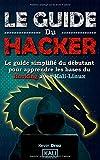 Le Guide Du Hacker: Le guide simplifié du débutant pour apprendre...