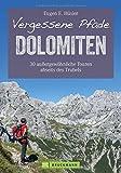Wanderführer Dolomiten: Vergessene Pfade in den Dolomiten. 30 außergewöhnliche Touren in Südtirol abseits des Trubels. Wandern in den Dolomiten rund ... Schlern und Geisler-Puez. (Erlebnis Wandern)