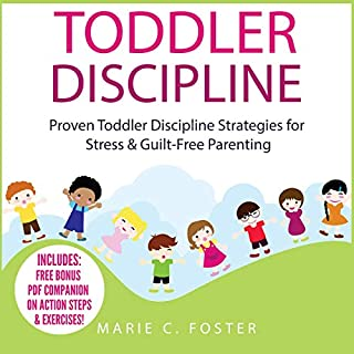 Toddler Discipline     Proven Toddler Discipline Strategies for Stress & Guilt-Free Parenting              By:                                                                                                                                 Marie C. Foster                               Narrated by:                                                                                                                                 Claire Neigenfind                      Length: 1 hr and 18 mins     27 ratings     Overall 5.0