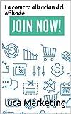 La comercialización del afiliado: Una guía paso a paso comprobada para Principiantes para aprender todos los secretos para Gane dinero en línea con Pagado Publicidad d