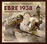Ebre 1938 Imatges D'Una Batalla (Altres Cossetània)