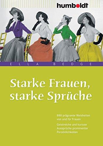 Starke Frauen, starke Sprüche (humboldt - Information & Wissen): 888 prägnante Weisheiten von und für Frauen. Geistreiche und kuriose Aussprüche prominenter Persönlichkeiten