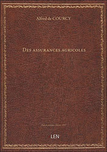 Des assurances agricoles / par Alfred de Courcy