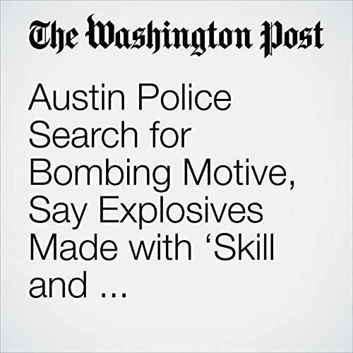 Austin Police Search for Bombing Motive, Say Explosives Made with 'Skill and Sophistication' copertina