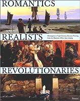 Romantics, Realists, Revolutionaries: Masterpieces of 19th Century German Painting from the Museum of Fine Arts, Leipzig (Art & Design S.)