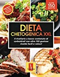 Dieta Chetogenica XXL - Il ricettario a basso contenuto di carboidrati con oltre 150 gustose ricette, facili e veloci!