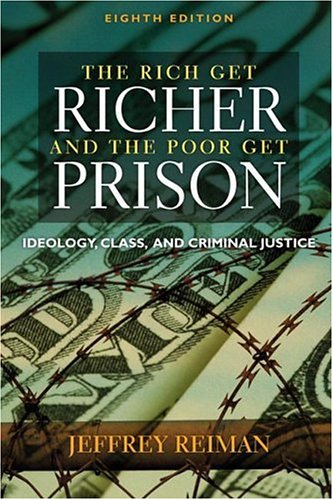 Rich Get Richer and The Poor Get Prison: Ideology, Class, and Criminal Justice 8th Edition