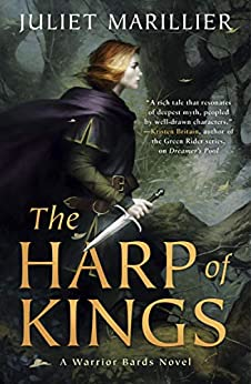 The Harp of Kings: A Warrior Bards Novel 1 by [Juliet Marillier]