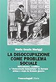 La disoccupazione come problema sociale. Riformismo, conflitto e «democrazia industriale» in Europa prima e dopo la Grande guerra