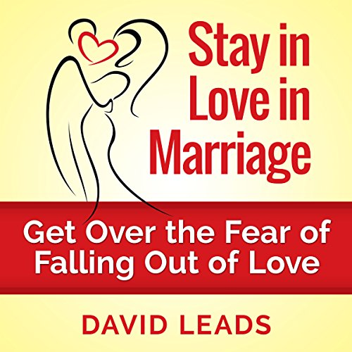 Stay in Love in Marriage     Get Over the Fear of Falling Out of Love              By:                                                                                                                                 David Leads,                                                                                        Relationship Up                               Narrated by:                                                                                                                                 Steve Barnes                      Length: 1 hr and 40 mins     3 ratings     Overall 4.7