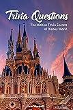 Trivia Questions The Hidden Trivia Secrets of Disney World (English Edition)