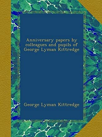 Anniversary papers by colleagues and pupils of George Lyman Kittredge