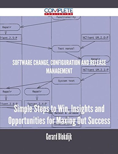 Software Change, Configuration and Release Management - Simple Steps to Win, Insights and Opportunities for Maxing Out Success (English Edition)