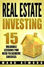 Real Estate Investing: 15 Valuable Lessons Needed To Achieve Success