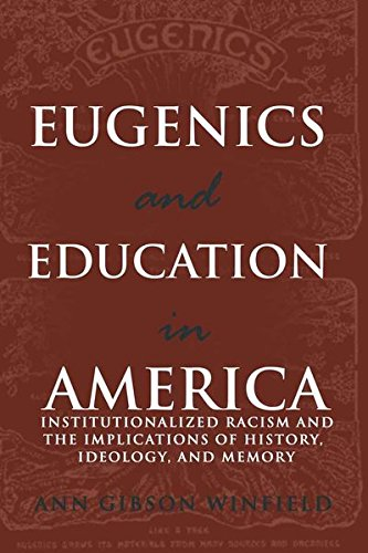 Eugenics and Education in America: Institutionalized Racism and the Implications of History, Ideology, and Memory (Compl