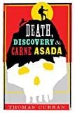Death, Discovery and Carne Asada