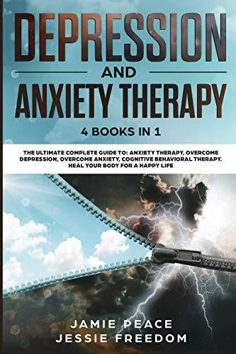 Depression and Anxiety Therapy: 4 Books in 1: The Ultimate Guide to: Overcome Depression and Anxiety, Cognitive Behavioral Therapy. Heal your Body for a Happy Life