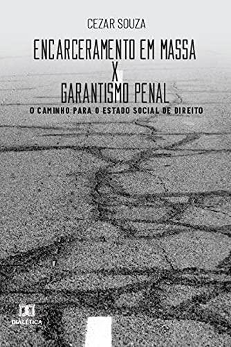 Encarceramento em massa x garantismo penal: O caminho para o estado social de direito