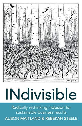 INdivisible: RADICALLY RETHINKING INCLUSION FOR SUSTAINABLE BUSINESS RESULTS
