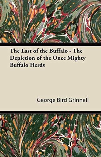 The Last of the Buffalo - The Depletion of the Once Mighty Buffalo Herds