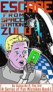Escape from Space Station Zulu: Your Interactive Adventure! (A Series of Fun Mistakes Book 1)