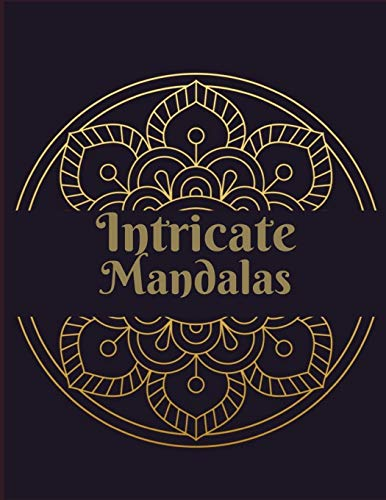 Intricate Mandalas: Ultimate mandalas adult coloring book for Relaxation and stress relieve