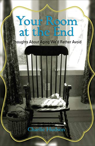 Amazon.com: Your Room at the End: Thoughts About Aging We'd Rather ...