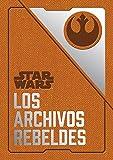 Star Wars Los archivos rebeldes (Star Wars Ilustrados)