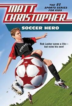 Soccer Hero (Matt Christopher Sports Classics) by [Matt Christopher]