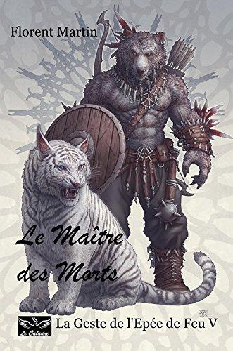 Le Maître des Morts: La Geste de l'Epée de Feu V (French Edition)