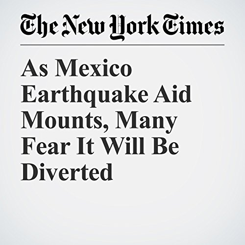 As Mexico Earthquake Aid Mounts, Many Fear It Will Be Diverted copertina