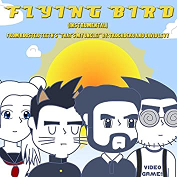 """Flying Bird (Instrumental) [Theme from Rooster Teeth's """"That's My Uncle""""]"""