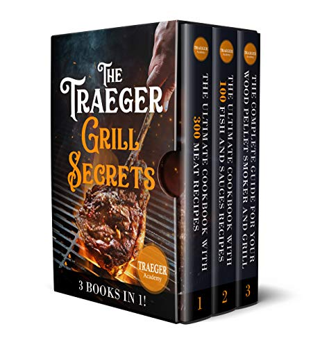 3 Books In 1 • The Traeger Grill Secrets The Complete Wood Pellet Smoker And Grill Cookbook: The Ultimate Guide • More than 400 delicious recipes of meat, ... Sauces and Side Dishes) (English Edition)