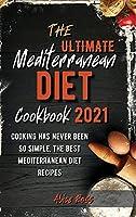 The Ultimate Mediterranean Diet Cookbook 2021: Cooking has never been so simple, the best Mediterranean diet recipes