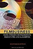 Filmbusiness: Filme Erfogreich Fnanzieren, Budgetieren und Auswerten - Patrick Jacobshagen