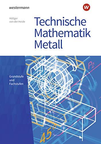 Technische Mathematik Metall: Grundstufe und Fachstufen: Schülerband (Technische Mathematik: Ausgabe Metall)