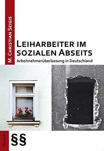 Leiharbeiter im sozialen Abseits: Arbeitnehmerüberlassung in Deutschland