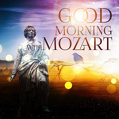 Good Morning with Mozart - Hello Good Morning with Classical Music, Early Morning Songs, Be Positive and Happy, Chamber Music to Vital Energy, Yoga Relaxation & Meditation, Perfect Piano