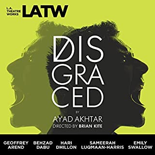 Disgraced                   By:                                                                                                                                 Ayad Akhtar                               Narrated by:                                                                                                                                 Geoffrey Arend,                                                                                        Behzad Dabu,                                                                                        Hari Dhillon,                   and others                 Length: 1 hr and 38 mins     9 ratings     Overall 4.6