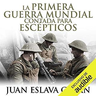 La primera guerra mundial contada para escépticos [ World War I Counted for Skeptics] (Narración en Castellano) audiobook cover art