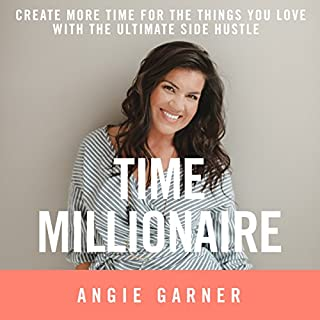 Time Millionaire: Create More Time for the Things You Love with the Ultimate Side Hustle audiobook cover art