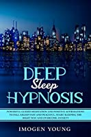 Deep Sleep Hypnosis: Powerful Guided Meditation and Positive Affirmations to Fall Asleep Fast and Peaceful. Start Sleeping the right way and Overcome Anxiety