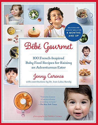 Compare Textbook Prices for Bébé Gourmet: 100 French-Inspired Baby Food Recipes For Raising an Adventurous Eater Illustrated Edition ISBN 9781615190706 by Carenco, Jenny,Keraly, Dr. Jean Lalau