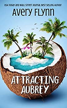 Attracting Aubrey: Gone Wild by [Avery Flynn]