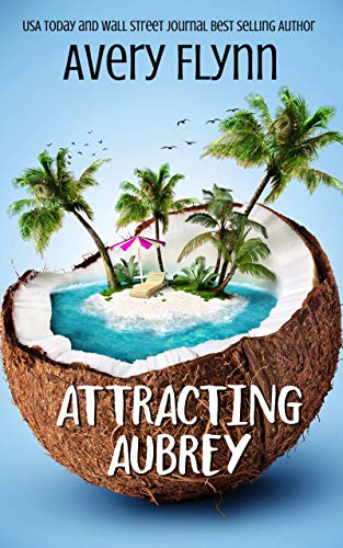 Attracting Aubrey: Gone Wild by [Avery Flynn]