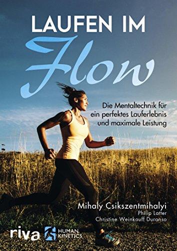 Laufen im Flow: Die Mentaltechnik für ein perfektes Lauferlebnis und maximale Leistung