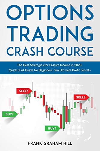 Options Trading Crash Course: The Best Strategies for Passive Income in 2020. Quick Start Guide for Beginners. Ten Ultimate Profit Secrets. (English Edition)