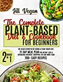 The Complete PLANT-BASED Diet & Cookbook for Beginners: The Health of Eating a Plant-Based Diet. 21-DAY Meal Plan for Weight Loss & Enforcing Strength. More than 200+ Easy Recipes. 2 Books in 1