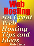 Web Hosting: 101 Great Web Hosting Tips and Ideas (English Edition)