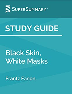Study Guide: Black Skin, White Masks by Frantz Fanon (SuperSummary)